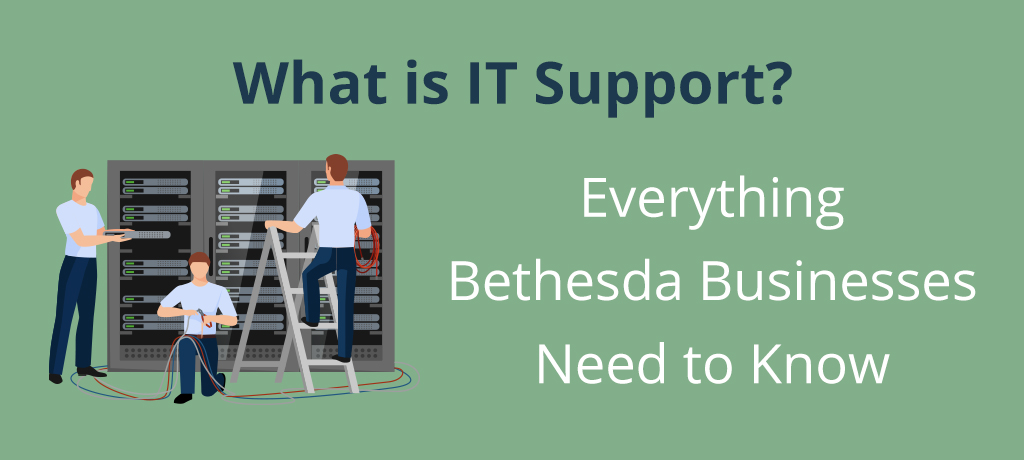 Learn more about IT Support and how your Bethesda Business will benefit from it.