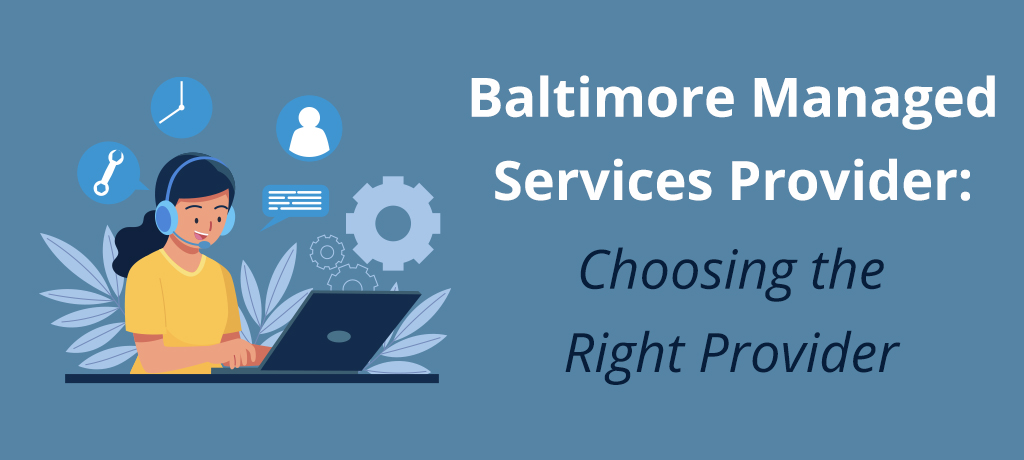 Read on to learn how businesses in Baltimore can benefit from managed IT services and discover the best services and qualities to consider when choosing a local provider.